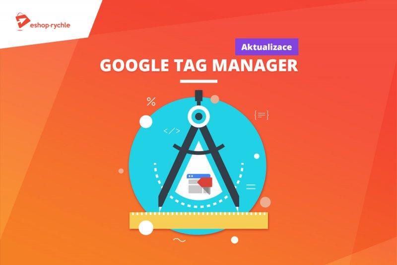 Aktualizace funk�nosti Google Tag Manageru na Eshop-rychle